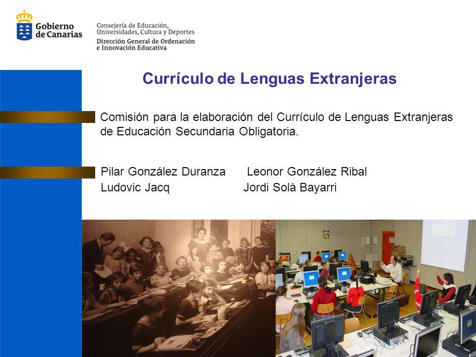 Currículo de Lenguas Extranjeras Comisión para la elaboración del Currículo de Lenguas Extranjeras de Educación Secundaria Obligatoria. Pilar González