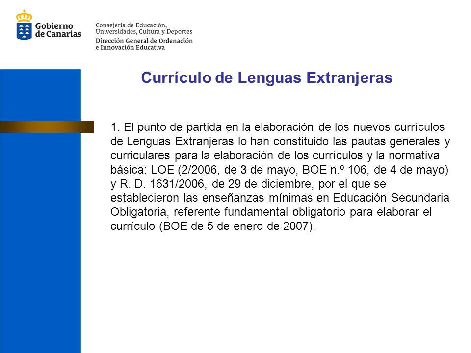 1. El punto de partida en la elaboración de los nuevos currículos de Lenguas Extranjeras lo han constituido las pautas generales y curriculares para l