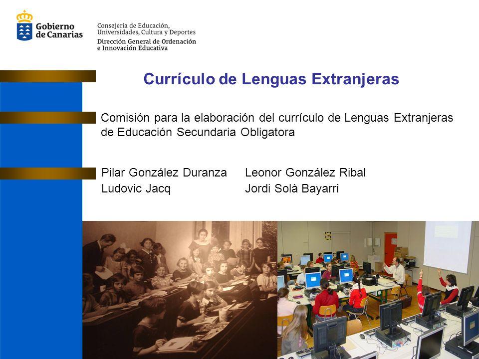 Currículo de Lenguas Extranjeras Comisión para la elaboración del currículo de Lenguas Extranjeras de Educación Secundaria Obligatora Pilar González D