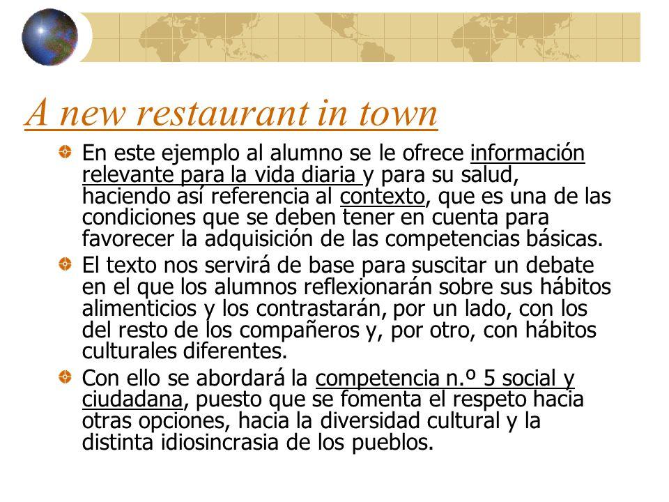 A new restaurant in town En este ejemplo al alumno se le ofrece información relevante para la vida diaria y para su salud, haciendo así referencia al