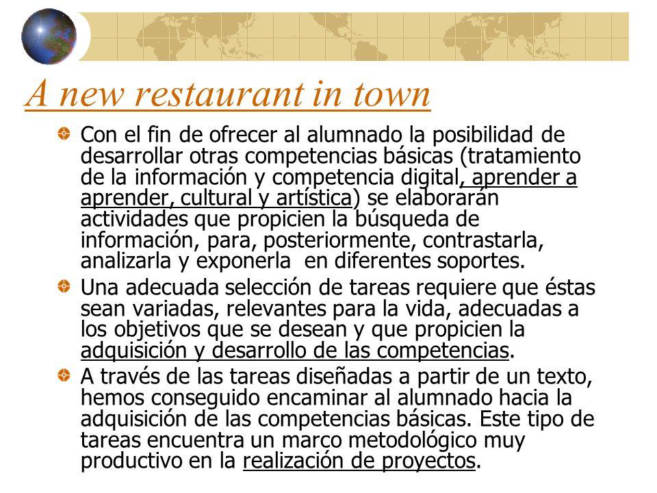 A new restaurant in town Con el fin de ofrecer al alumnado la posibilidad de desarrollar otras competencias básicas (tratamiento de la información y c
