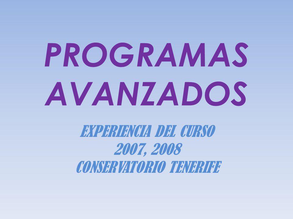 PROGRAMAS AVANZADOS EXPERIENCIA DEL CURSO 2007, 2008 CONSERVATORIO TENERIFE