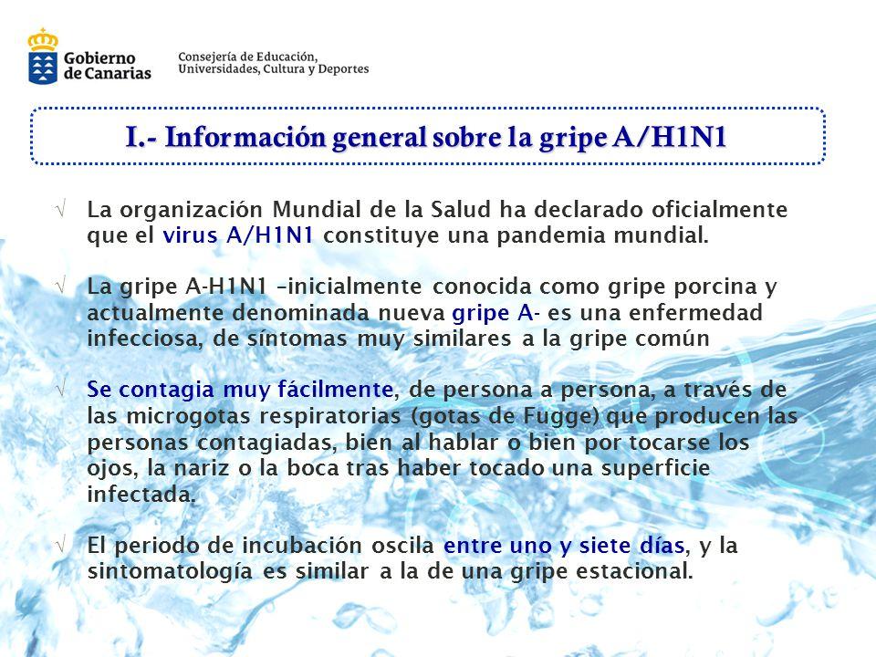 I.- Información general sobre la gripe A/H1N1 La organización Mundial de la Salud ha declarado oficialmente que el virus A/H1N1 constituye una pandemia mundial.