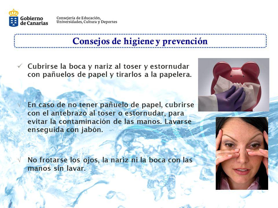 Consejos de higiene y prevención Cubrirse la boca y nariz al toser y estornudar con pañuelos de papel y tirarlos a la papelera.