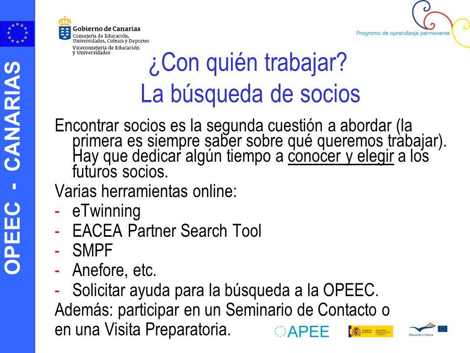 OPEEC - CANARIAS ¿Con quién trabajar? La búsqueda de socios Encontrar socios es la segunda cuestión a abordar (la primera es siempre saber sobre qué q