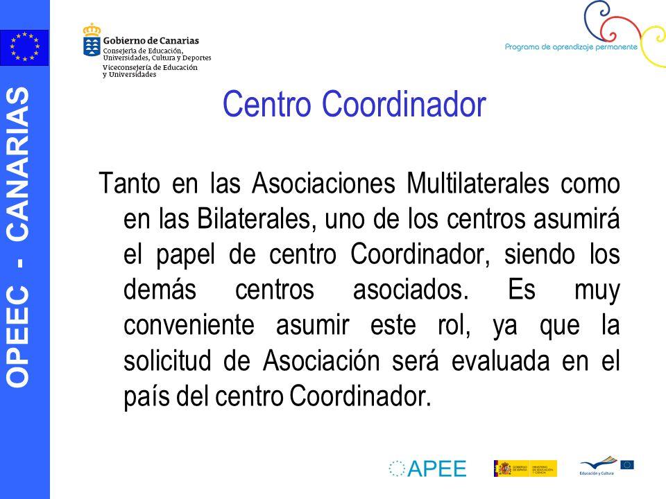 OPEEC - CANARIAS Centro Coordinador Tanto en las Asociaciones Multilaterales como en las Bilaterales, uno de los centros asumirá el papel de centro Coordinador, siendo los demás centros asociados.