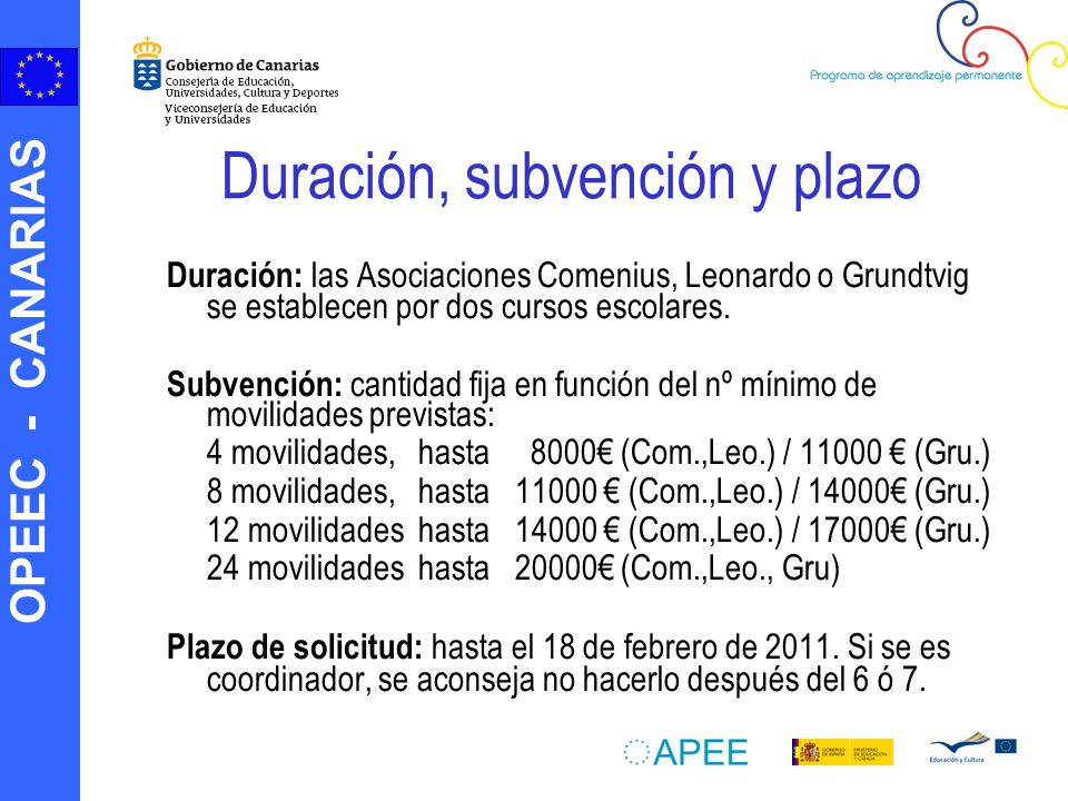 OPEEC - CANARIAS Duración, subvención y plazo Duración: las Asociaciones Comenius, Leonardo o Grundtvig se establecen por dos cursos escolares.