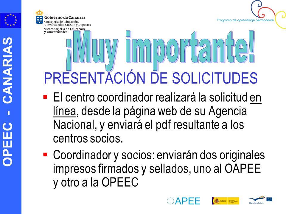 OPEEC - CANARIAS PRESENTACIÓN DE SOLICITUDES El centro coordinador realizará la solicitud en línea, desde la página web de su Agencia Nacional, y enviará el pdf resultante a los centros socios.