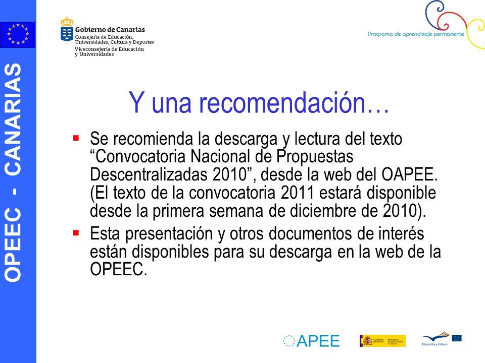 OPEEC - CANARIAS Y una recomendación… Se recomienda la descarga y lectura del texto Convocatoria Nacional de Propuestas Descentralizadas 2010, desde la web del OAPEE.