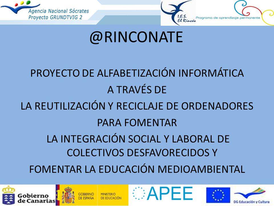 @RINCONATE PROYECTO DE ALFABETIZACIÓN INFORMÁTICA A TRAVÉS DE LA REUTILIZACIÓN Y RECICLAJE DE ORDENADORES PARA FOMENTAR LA INTEGRACIÓN SOCIAL Y LABORA