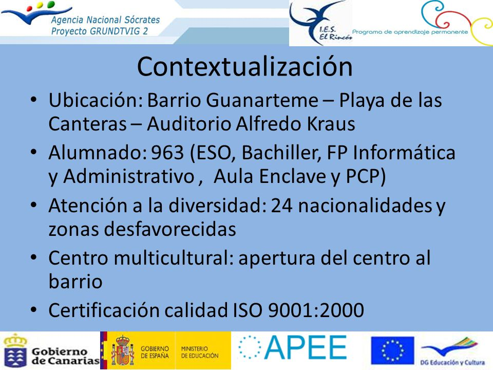 Contextualización Ubicación: Barrio Guanarteme – Playa de las Canteras – Auditorio Alfredo Kraus Alumnado: 963 (ESO, Bachiller, FP Informática y Admin