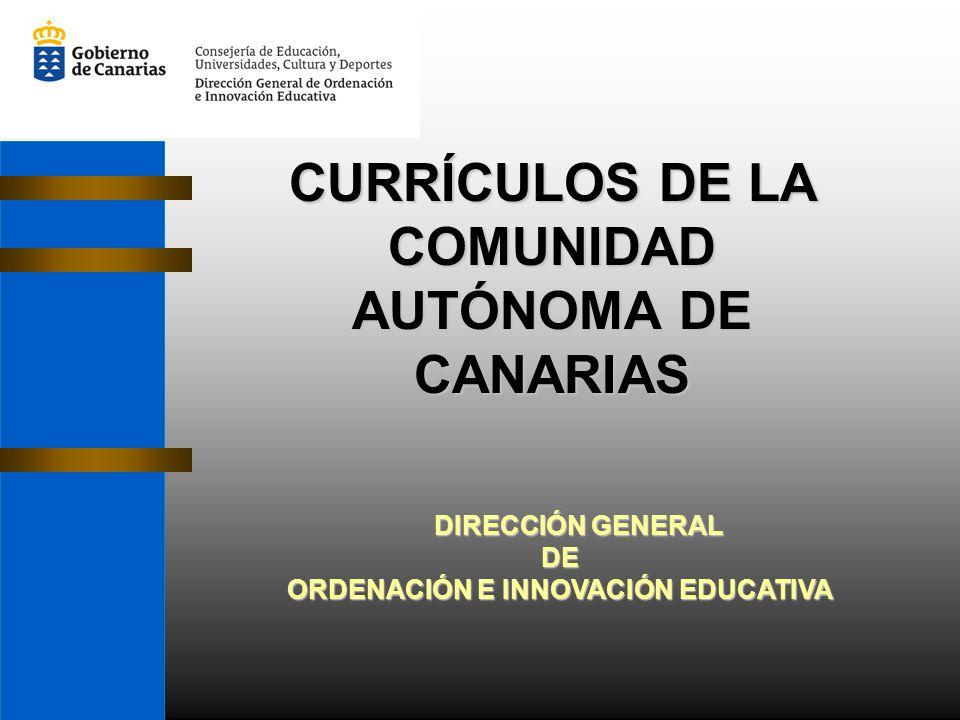 CURRÍCULOS DE LA COMUNIDAD AUTÓNOMA DE CANARIAS DIRECCIÓN GENERAL DIRECCIÓN GENERALDE ORDENACIÓN E INNOVACIÓN EDUCATIVA