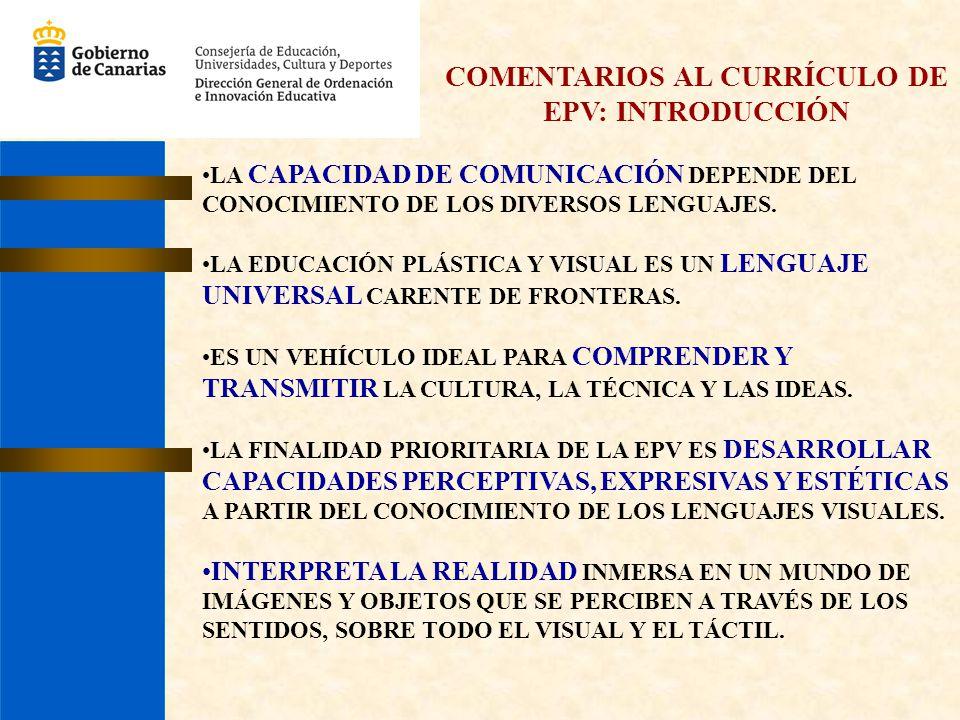 COMENTARIOS AL CURRÍCULO DE EPV: INTRODUCCIÓN LA CAPACIDAD DE COMUNICACIÓN DEPENDE DEL CONOCIMIENTO DE LOS DIVERSOS LENGUAJES. LA EDUCACIÓN PLÁSTICA Y