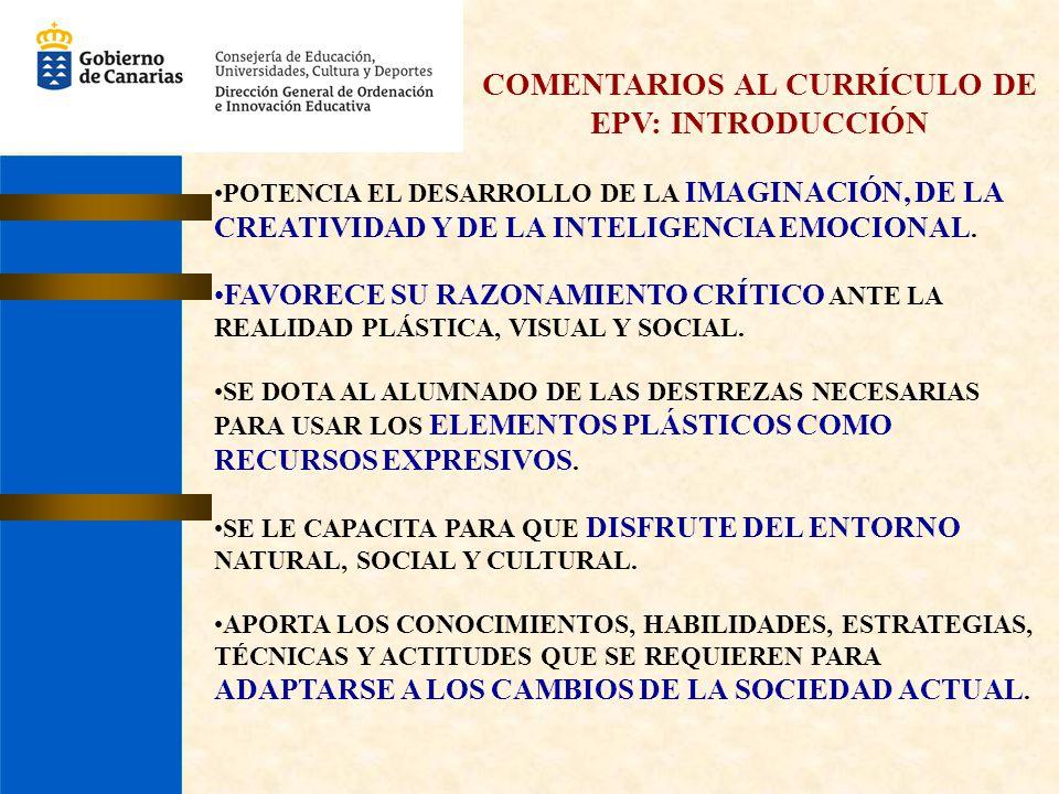 COMENTARIOS AL CURRÍCULO DE EPV: INTRODUCCIÓN POTENCIA EL DESARROLLO DE LA IMAGINACIÓN, DE LA CREATIVIDAD Y DE LA INTELIGENCIA EMOCIONAL. FAVORECE SU