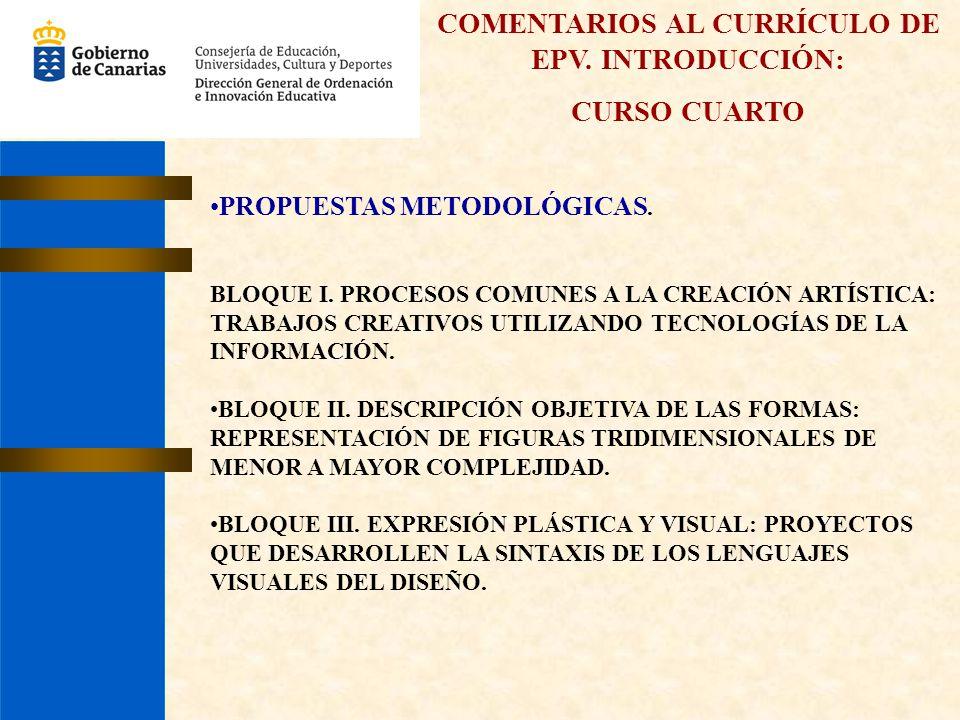 COMENTARIOS AL CURRÍCULO DE EPV. INTRODUCCIÓN: CURSO CUARTO PROPUESTAS METODOLÓGICAS. BLOQUE I. PROCESOS COMUNES A LA CREACIÓN ARTÍSTICA: TRABAJOS CRE