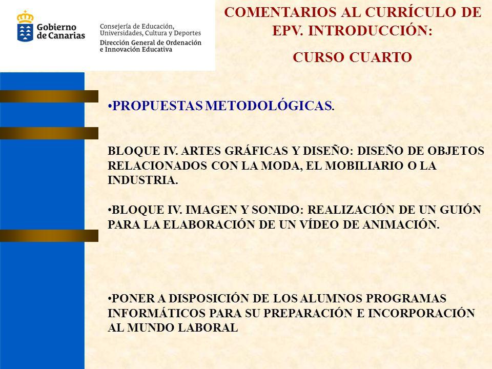 COMENTARIOS AL CURRÍCULO DE EPV. INTRODUCCIÓN: CURSO CUARTO PROPUESTAS METODOLÓGICAS. BLOQUE IV. ARTES GRÁFICAS Y DISEÑO: DISEÑO DE OBJETOS RELACIONAD
