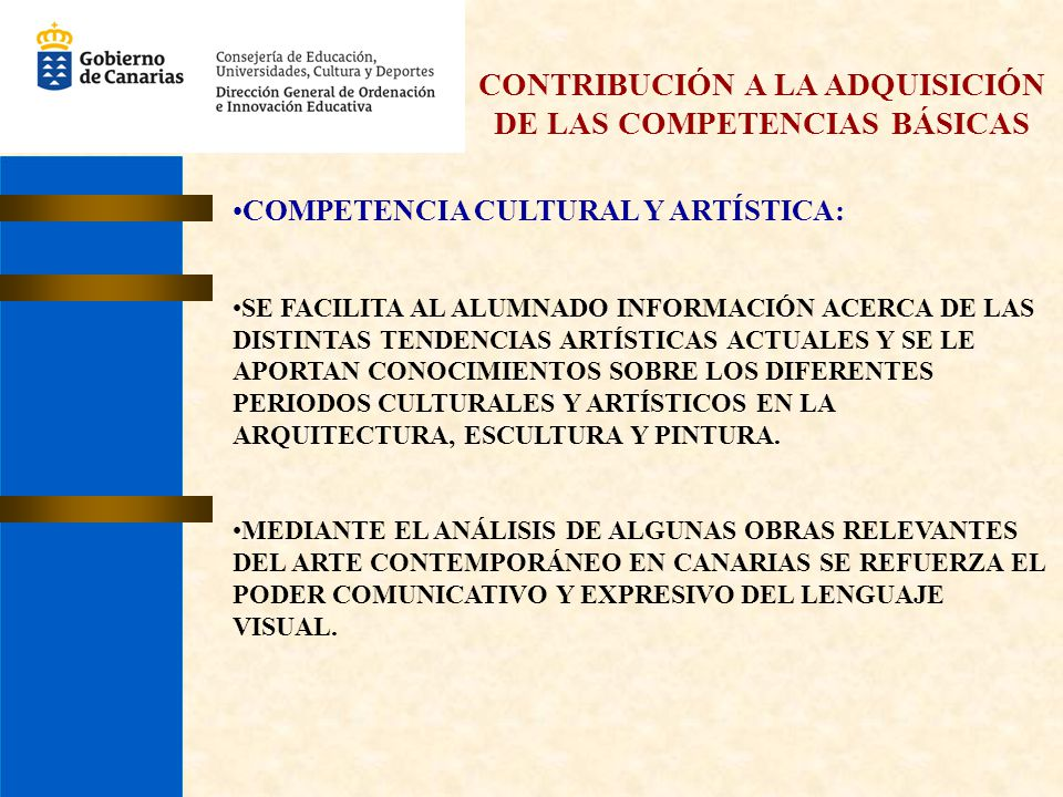 CONTRIBUCIÓN A LA ADQUISICIÓN DE LAS COMPETENCIAS BÁSICAS COMPETENCIA CULTURAL Y ARTÍSTICA: SE FACILITA AL ALUMNADO INFORMACIÓN ACERCA DE LAS DISTINTA