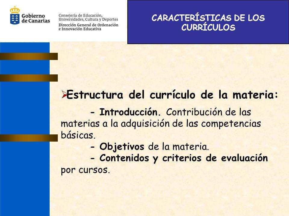 CARACTERÍSTICAS DE LOS CURRÍCULOS Estructura del currículo de la materia: - Introducción. Contribución de las materias a la adquisición de las compete