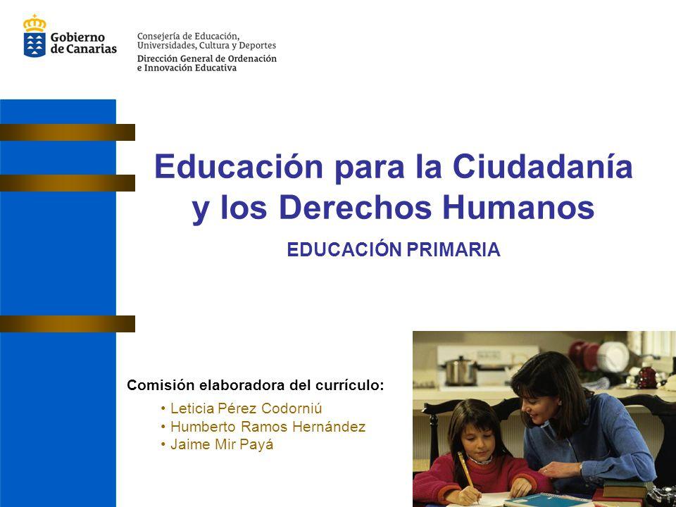 Comisión elaboradora del currículo: Leticia Pérez Codorniú Humberto Ramos Hernández Jaime Mir Payá Educación para la Ciudadanía y los Derechos Humanos