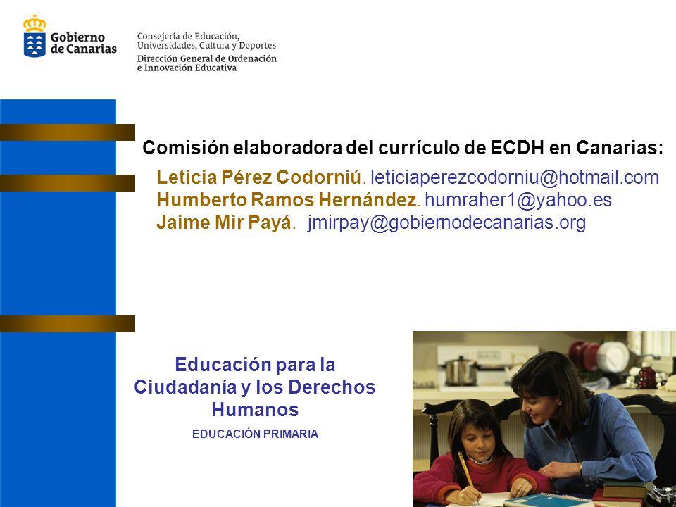 Comisión elaboradora del currículo de ECDH en Canarias: Leticia Pérez Codorniú. leticiaperezcodorniu@hotmail.com Humberto Ramos Hernández. humraher1@y