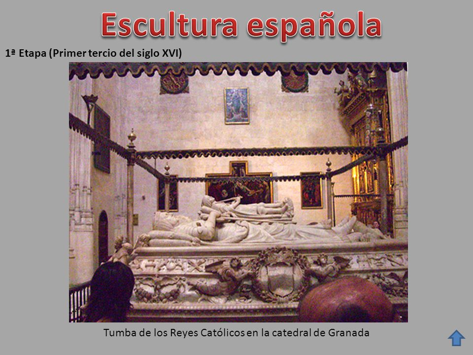 1ª Etapa (Primer tercio del siglo XVI) Tumba de los Reyes Católicos en la catedral de Granada