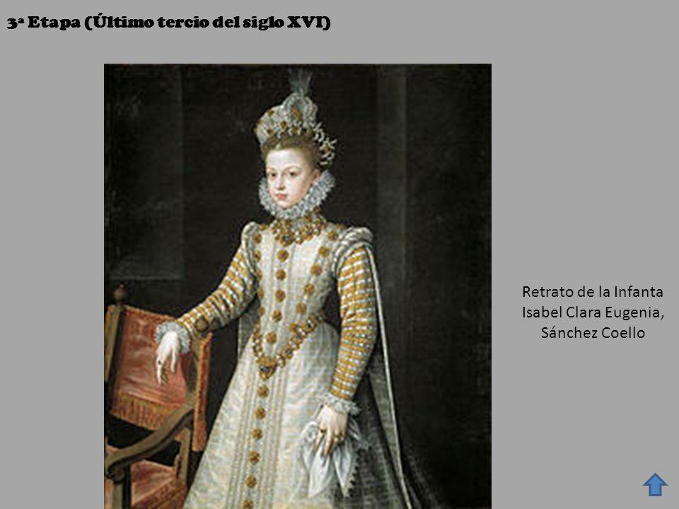 3ª Etapa (Último tercio del siglo XVI) Retrato de la Infanta Isabel Clara Eugenia, Sánchez Coello