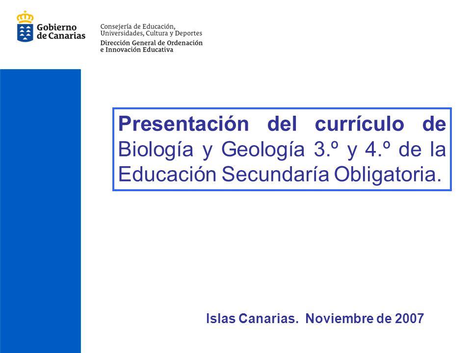 Presentación del currículo de Biología y Geología 3.º y 4.º de la Educación Secundaría Obligatoria. Islas Canarias. Noviembre de 2007