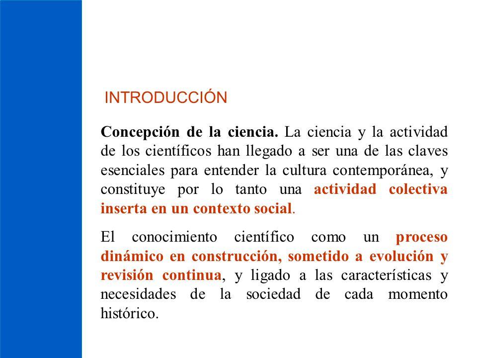 INTRODUCCIÓN Concepción de la ciencia. La ciencia y la actividad de los científicos han llegado a ser una de las claves esenciales para entender la cu