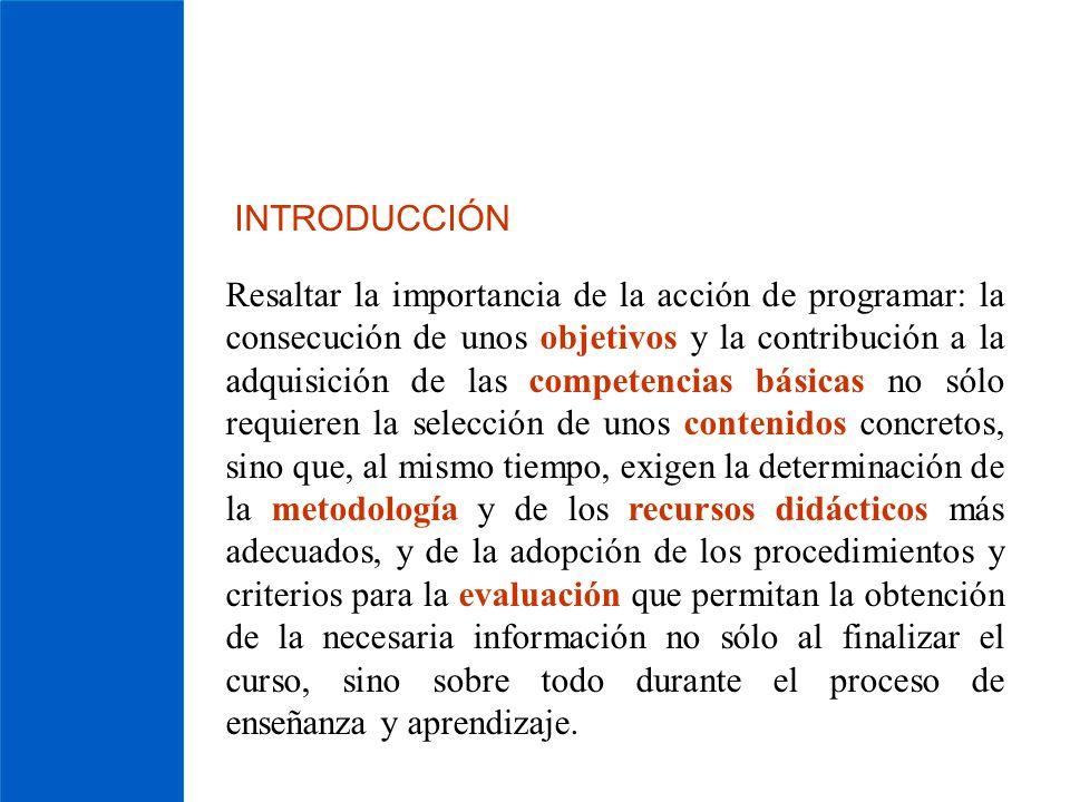 INTRODUCCIÓN Resaltar la importancia de la acción de programar: la consecución de unos objetivos y la contribución a la adquisición de las competencia