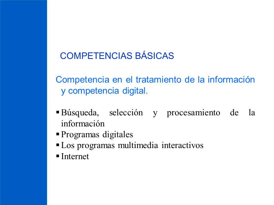 COMPETENCIAS BÁSICAS Competencia en el tratamiento de la información y competencia digital. Búsqueda, selección y procesamiento de la información Prog