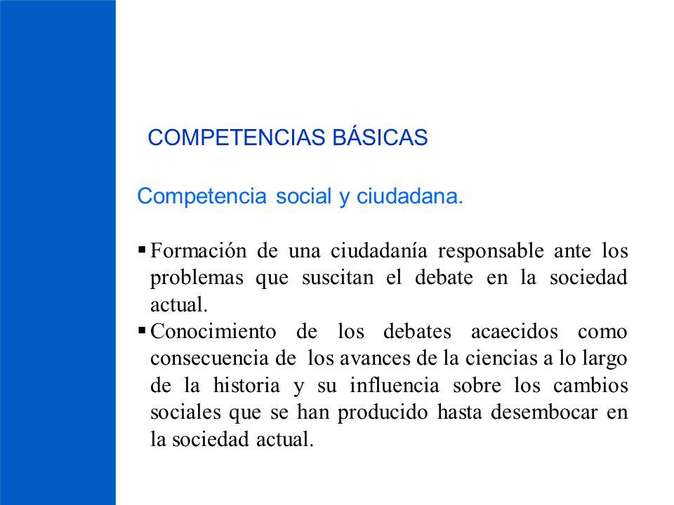 COMPETENCIAS BÁSICAS Competencia social y ciudadana. Formación de una ciudadanía responsable ante los problemas que suscitan el debate en la sociedad