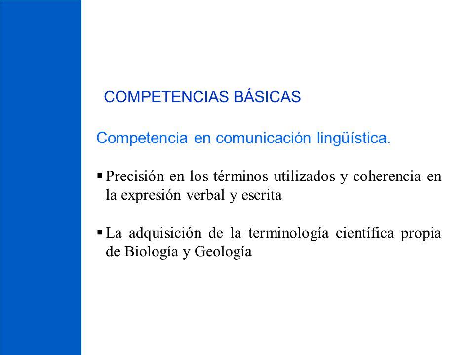 COMPETENCIAS BÁSICAS Competencia en comunicación lingüística. Precisión en los términos utilizados y coherencia en la expresión verbal y escrita La ad
