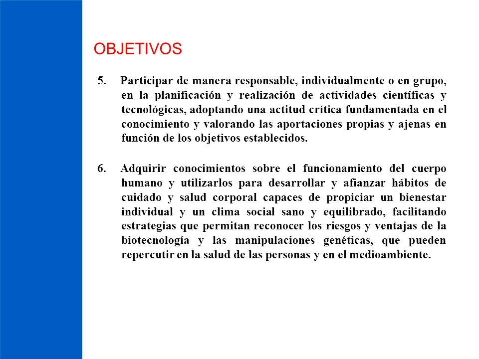 OBJETIVOS 5. Participar de manera responsable, individualmente o en grupo, en la planificación y realización de actividades científicas y tecnológicas