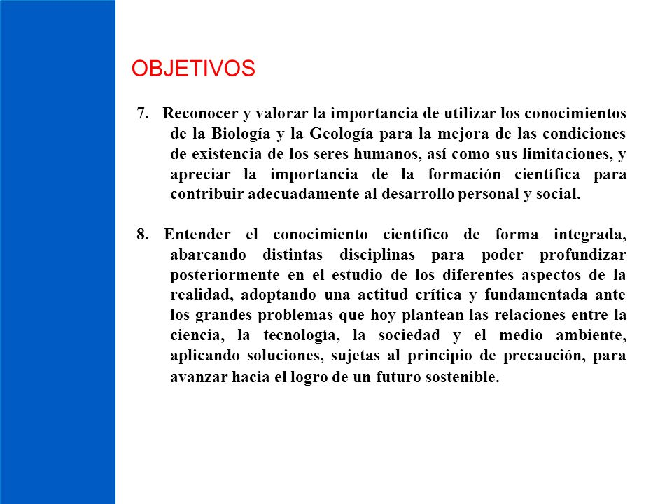OBJETIVOS 7. Reconocer y valorar la importancia de utilizar los conocimientos de la Biología y la Geología para la mejora de las condiciones de existe
