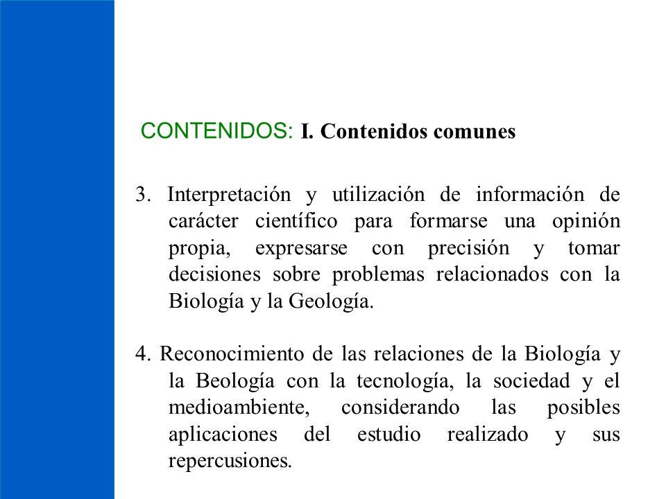 CONTENIDOS: I. Contenidos comunes 3. Interpretación y utilización de información de carácter científico para formarse una opinión propia, expresarse c