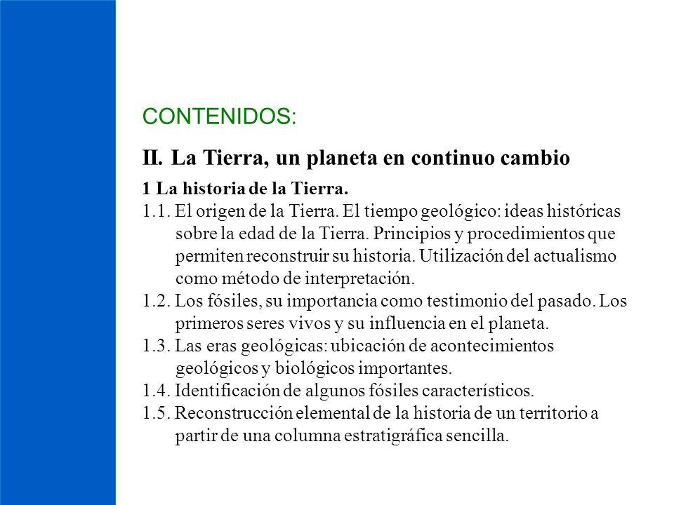 CONTENIDOS: II. La Tierra, un planeta en continuo cambio 1 La historia de la Tierra. 1.1. El origen de la Tierra. El tiempo geológico: ideas histórica