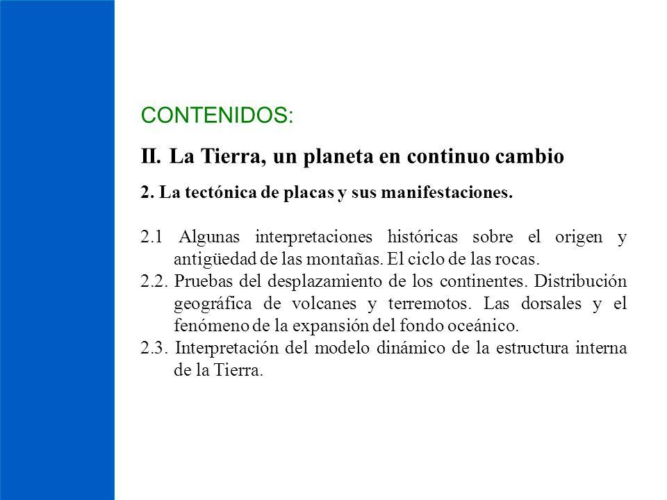 CONTENIDOS: II. La Tierra, un planeta en continuo cambio 2. La tectónica de placas y sus manifestaciones. 2.1 Algunas interpretaciones históricas sobr