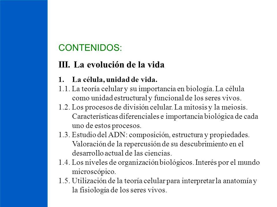CONTENIDOS: III. La evolución de la vida 1.La célula, unidad de vida. 1.1. La teoría celular y su importancia en biología. La célula como unidad estru