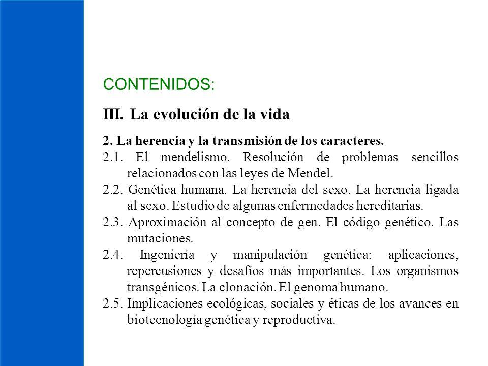 CONTENIDOS: III. La evolución de la vida 2. La herencia y la transmisión de los caracteres. 2.1. El mendelismo. Resolución de problemas sencillos rela
