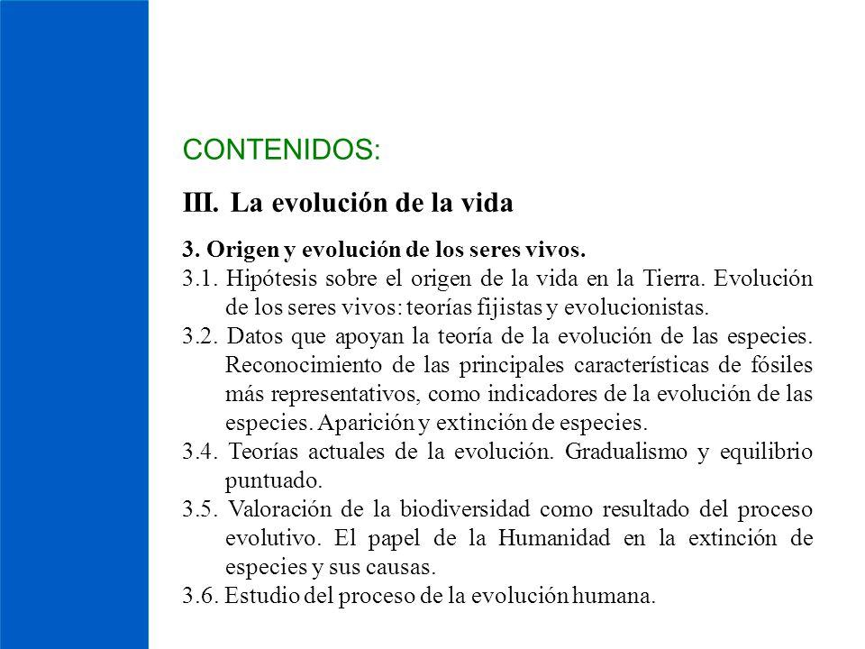 CONTENIDOS: III. La evolución de la vida 3. Origen y evolución de los seres vivos. 3.1. Hipótesis sobre el origen de la vida en la Tierra. Evolución d