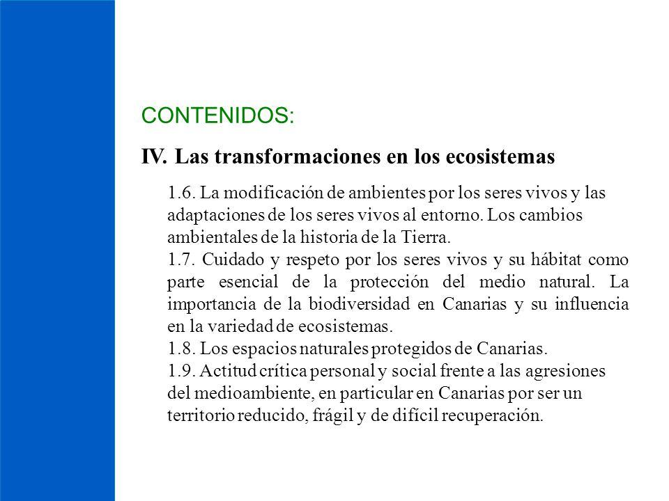CONTENIDOS: IV. Las transformaciones en los ecosistemas 1.6. La modificación de ambientes por los seres vivos y las adaptaciones de los seres vivos al