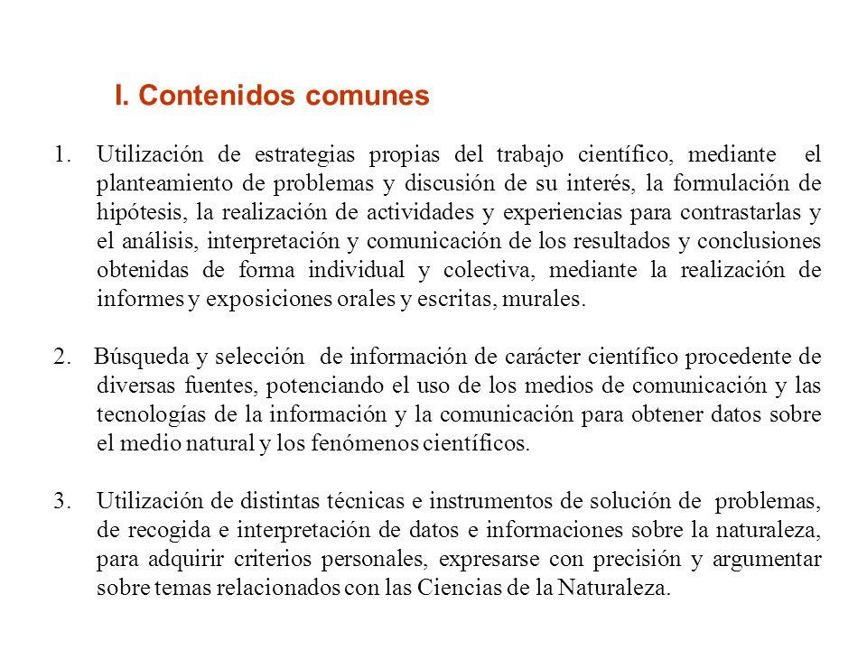 I. Contenidos comunes 1.Utilización de estrategias propias del trabajo científico, mediante el planteamiento de problemas y discusión de su interés, l