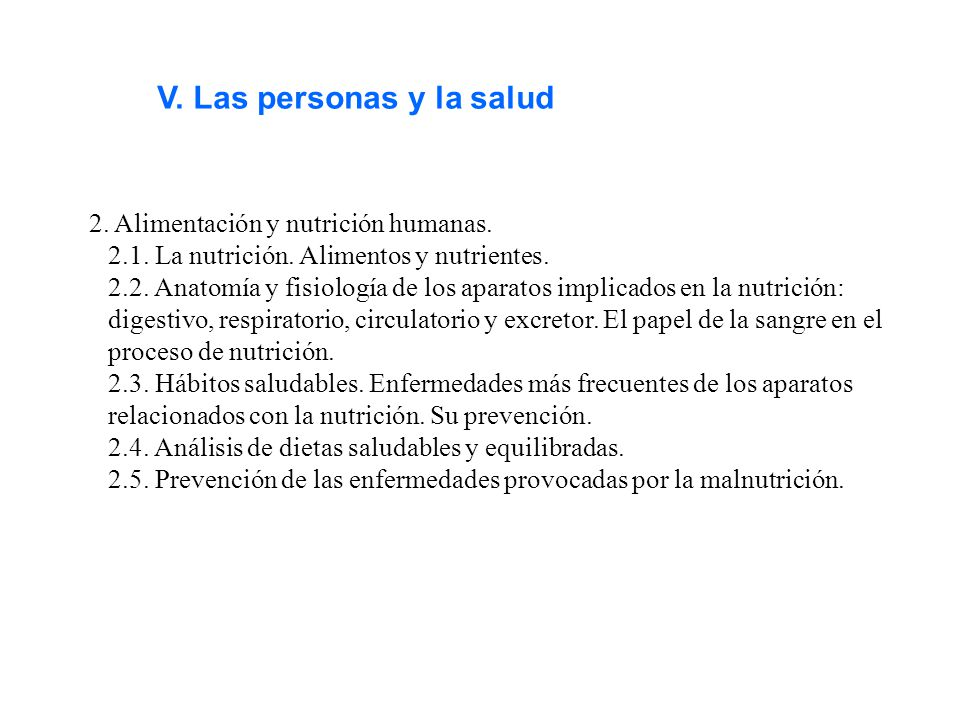 V. Las personas y la salud 2. Alimentación y nutrición humanas. 2.1. La nutrición. Alimentos y nutrientes. 2.2. Anatomía y fisiología de los aparatos