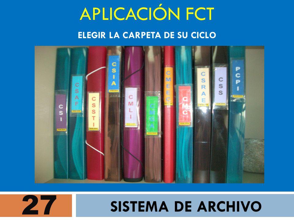 27 APLICACIÓN FCT SISTEMA DE ARCHIVO ELEGIR LA CARPETA DE SU CICLO