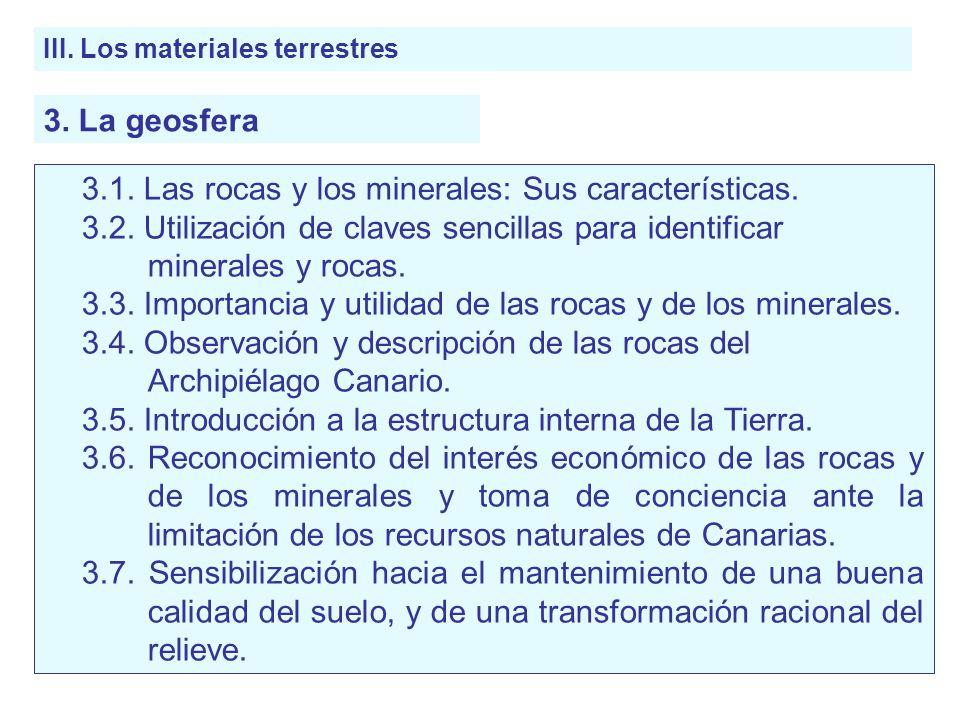 III. Los materiales terrestres 3.1. Las rocas y los minerales: Sus características. 3.2. Utilización de claves sencillas para identificar minerales y