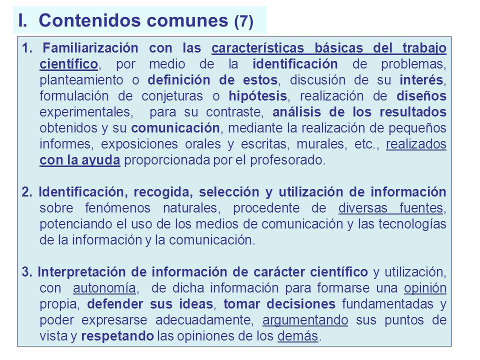 I. Contenidos comunes (7) 1. Familiarización con las características básicas del trabajo científico, por medio de la identificación de problemas, plan