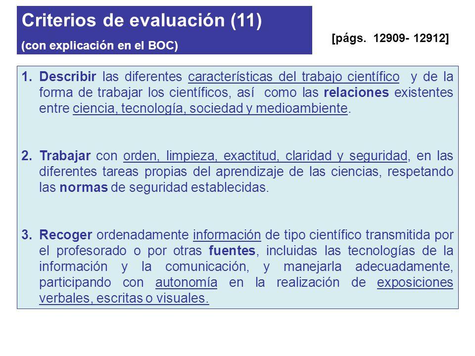 Criterios de evaluación (11) (con explicación en el BOC) 1.Describir las diferentes características del trabajo científico y de la forma de trabajar l