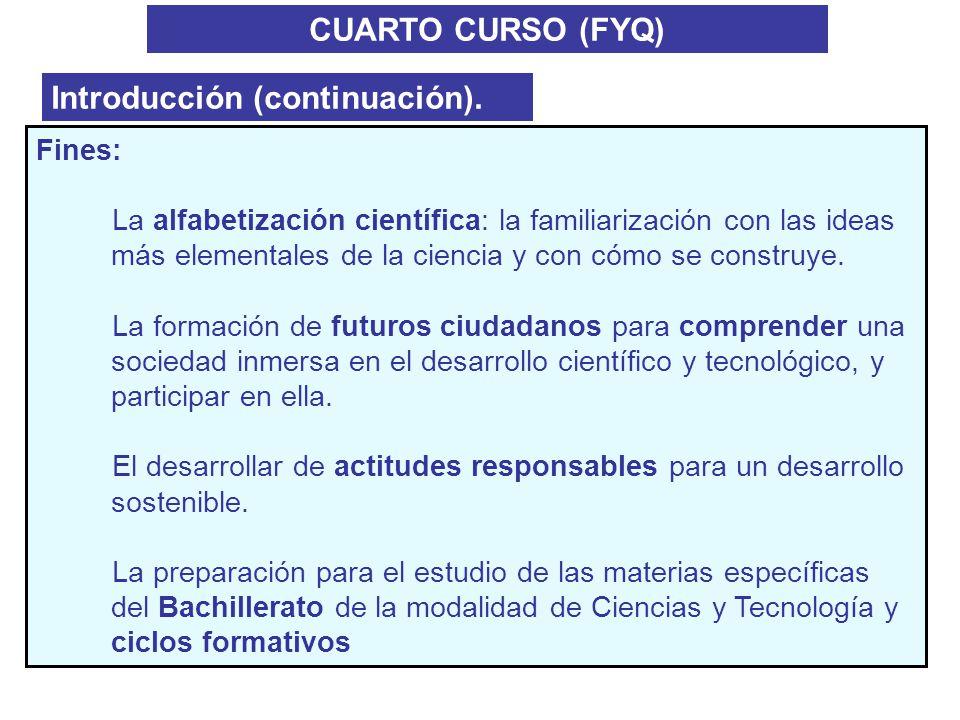 CUARTO CURSO (FYQ) Introducción (continuación). Fines: La alfabetización científica: la familiarización con las ideas más elementales de la ciencia y