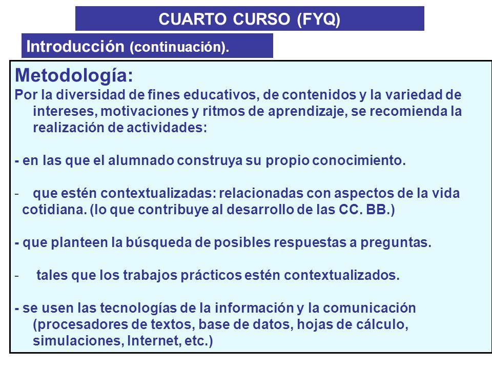 CUARTO CURSO (FYQ) Introducción (continuación). Metodología: Por la diversidad de fines educativos, de contenidos y la variedad de intereses, motivaci