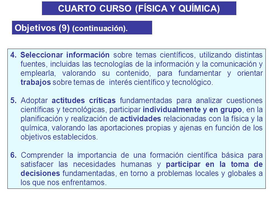 CUARTO CURSO (FÍSICA Y QUÍMICA) Objetivos (9) (continuación). 4. Seleccionar información sobre temas científicos, utilizando distintas fuentes, inclui